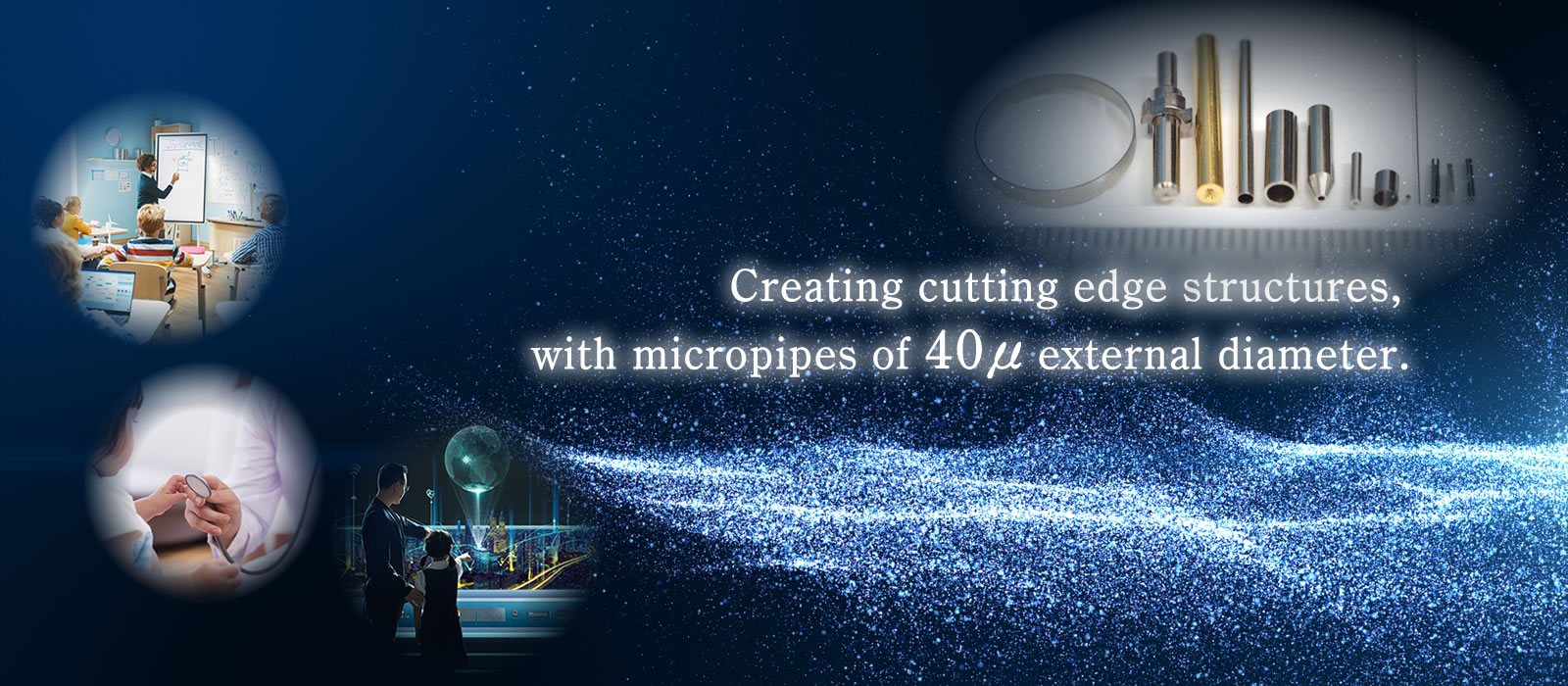 Creating cutting edge structures, with micropipes of 40 μ external diameter.